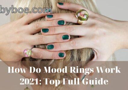 How Do Mood Rings Work 2021: Top Full Guide