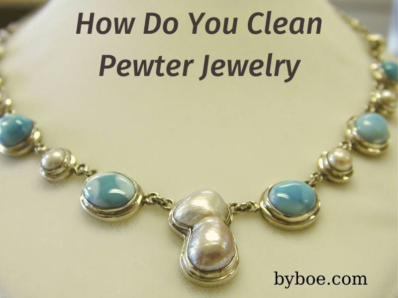How Do You Clean Pewter Jewelry 2021 Top Full Reviews