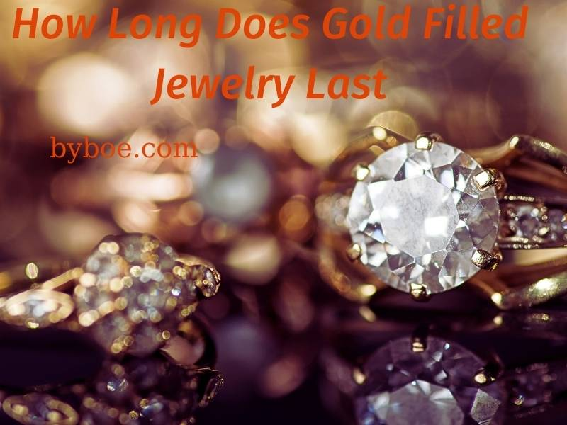 How Long Does Gold Filled Jewelry Last 2021 Best Tips