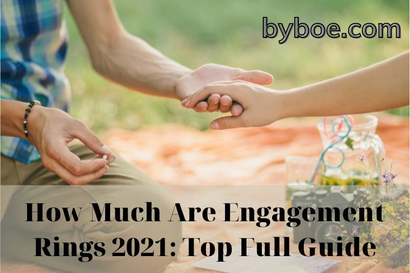 How Much Are Engagement Rings 2021: Top Full Guide