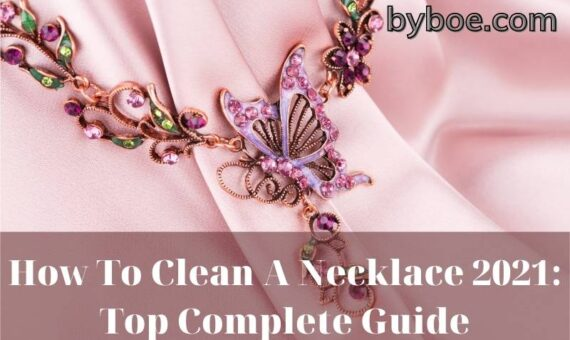 How To Clean A Necklace 2021: Top Complete Guide