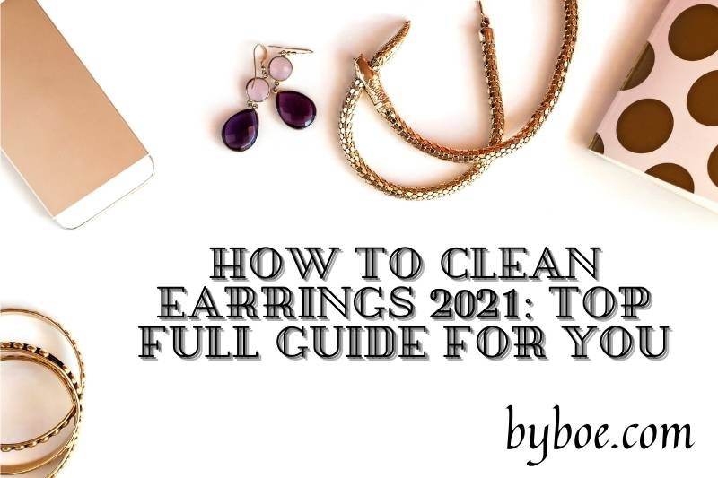 How To Clean Earrings 2021: Top Full Guide For You
