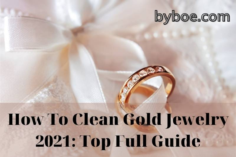 How To Clean Gold Jewelry 2021: Top Full Guide