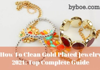 How To Clean Gold Plated Jewelry 2021: Top Complete Guide