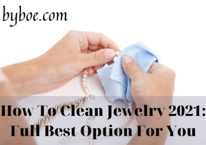 How To Clean Jewelry 2021: Full Best Option For You