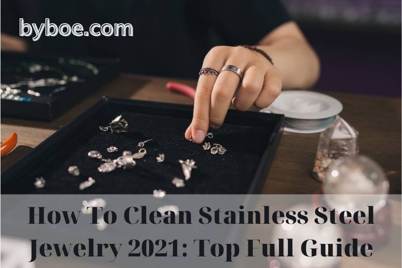 How To Clean Stainless Steel Jewelry 2021: Top Full Guide