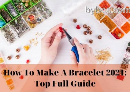 How To Make A Bracelet 2021 Top Full Guide