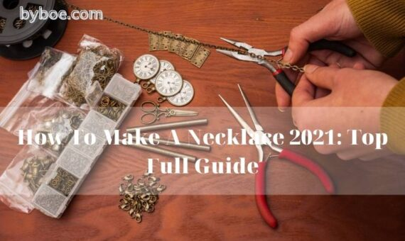 How To Make A Necklace 2021 Top Full Guide