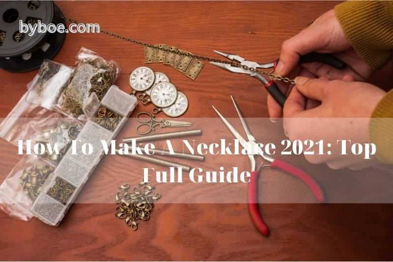How To Make A Necklace 2021: Top Full Guide