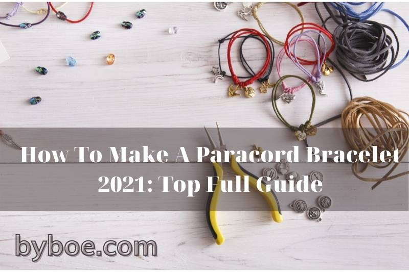 How To Make A Paracord Bracelet 2021: Top Full Guide