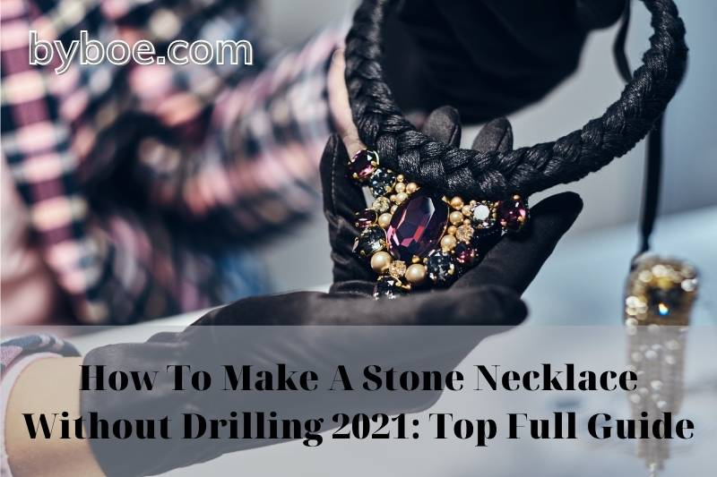 How To Make A Stone Necklace Without Drilling 2021: Top Full Guide