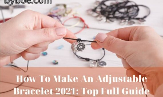 How To Make An Adjustable Bracelet 2021 Top Full Guide