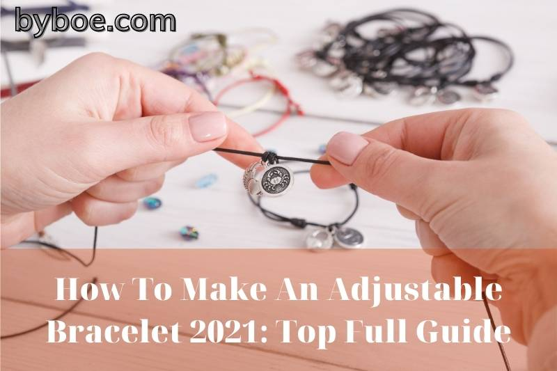 How To Make An Adjustable Bracelet 2021: Top Full Guide