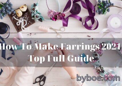 How To Make Earrings 2021 Top Full Guide