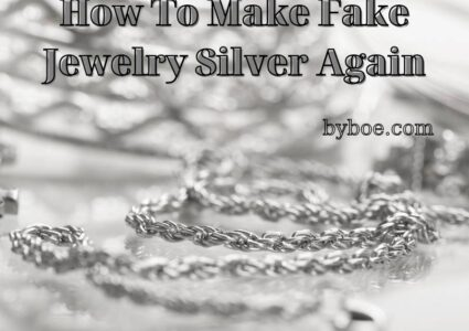 How To Make Fake Jewelry Silver Again 2021: The Complete Guide