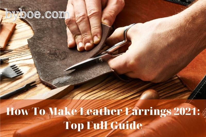 How To Make Leather Earrings 2021: Top Full Guide
