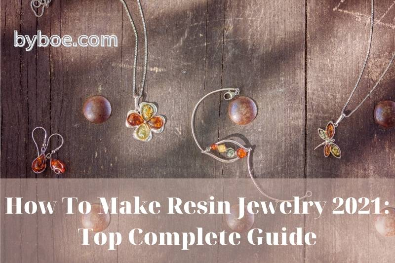 How To Make Resin Jewelry 2021: Top Complete Guide
