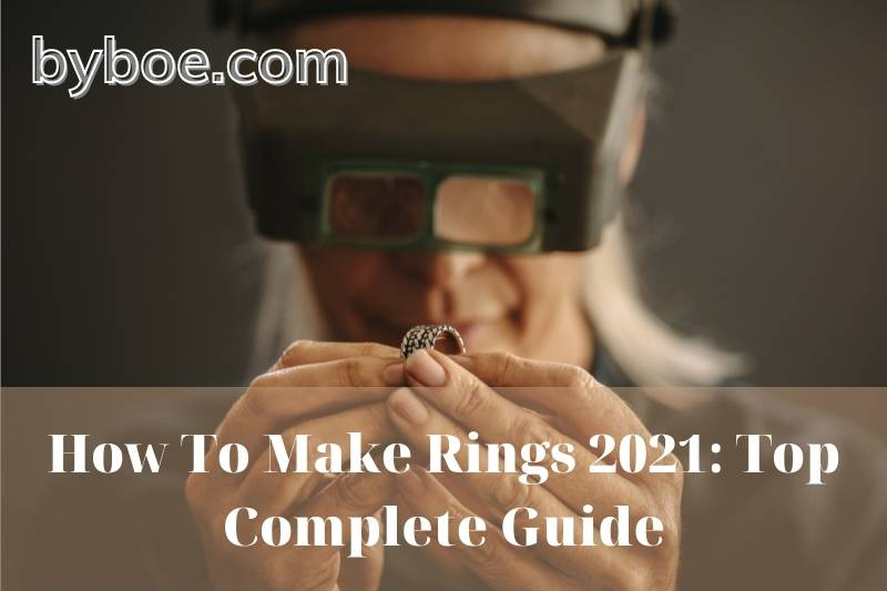 How To Make Rings 2021: Top Complete Guide