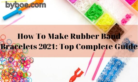 How To Make Rubber Band Bracelets 2021 Top Complete Guide