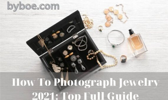 How To Photograph Jewelry 2021: Top Full Guide