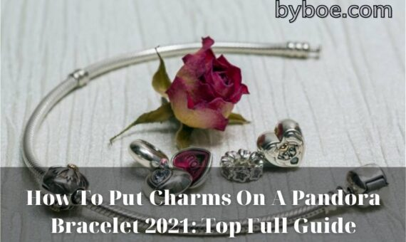 How To Put Charms On A Pandora Bracelet 2021 Top Full Guide