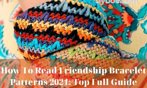 How To Read Friendship Bracelet Patterns 2021: Top Full Guide