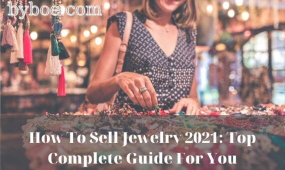 How To Sell Jewelry 2021 Top Complete Guide For You