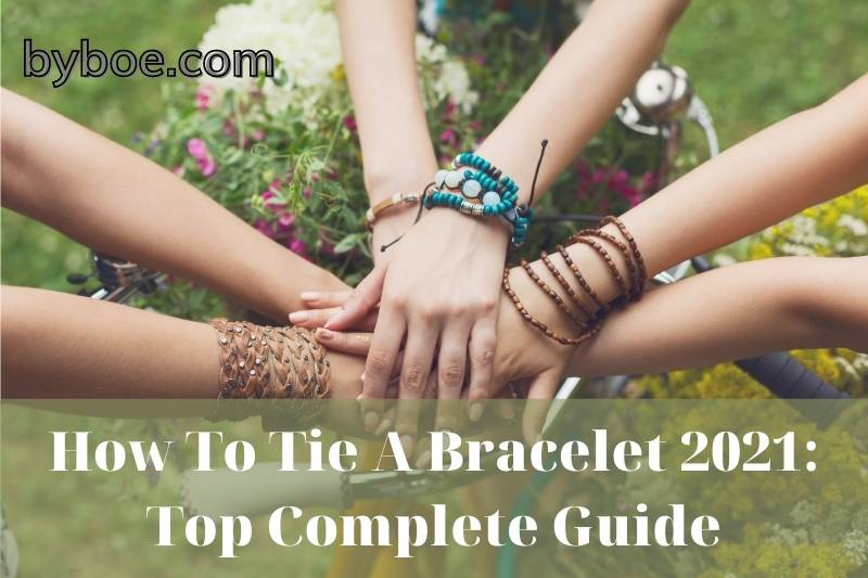 How To Tie A Bracelet 2021: Top Complete Guide