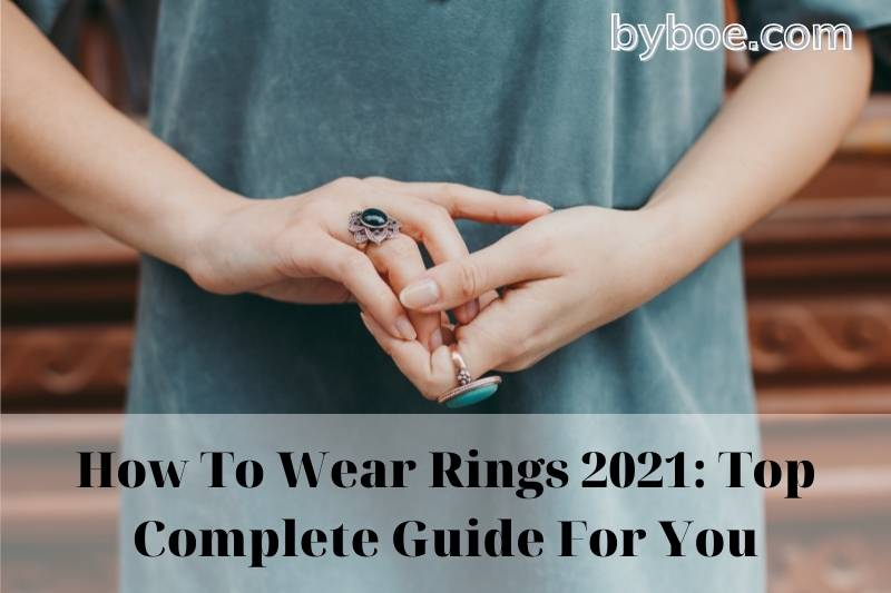 How To Wear Rings 2021: Top Complete Guide For You