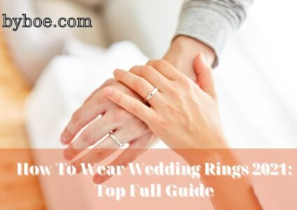 How To Wear Wedding Rings 2021: Top Full Guide